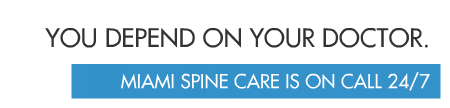You depend On Your Doctor Miami Spine Care Is On Call 24/7