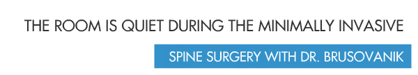 The room is Quiet During Minimally Invasive Spine Surgery with Dr. Brusovanik